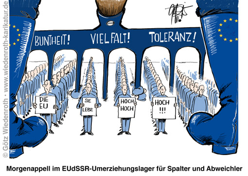 EU; EUdSSR; Toleranz; European Council on Tolerance and Reconciliation (ECTR); European Framework National Statute for the Promotion of Tolerance; Grundrecht; Meinungsfreiheit; Islamkritik; Islam; Willkuer; Feminismus; freie Meinungsaeusserung; besonderer Schutz; zusätzliche Rechte; Privilegien; Umerziehung; Lager; Rehabilitierung; Programm; Faschismus; Staat; gewalt; Maulkorb, Wiedenroth, Karikatur; cartoon; Germany; Allemagne