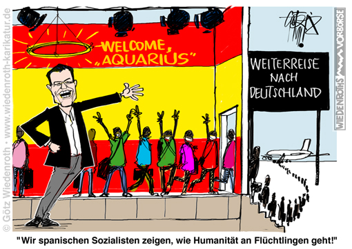 Spanien; Pedro; Sanchez; Aquarius; Lifeline; Schlepperei; Asyl; Asylbetrug; Asylmissbrauch; Propaganda; Sozialismus; Sozialisten; Humanitaet; Migrationspolitik; Immigration; Weiterleitung; Deutschland; Karikatur; 2018; cartoon; Germany; Allemagne
